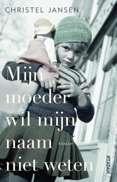 'Mijn moeder wil mijn naam niet weten' door Christel Jansen